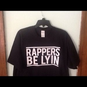 """Rappers Be Lyin"" T-shirt New"